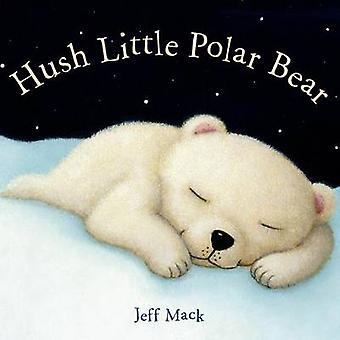 Hush Little Polar Bear by Jeff Mack - 9781596439450 Book
