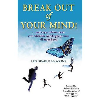 Break Out of Your Mind You are not who you think you are ... by Hawkins & Leo