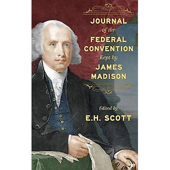 Journal of the Federal Convention Kept by James Madison by Madison & James