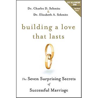 Building a Love That Lasts - The Seven Surprising Secrets of Successfu