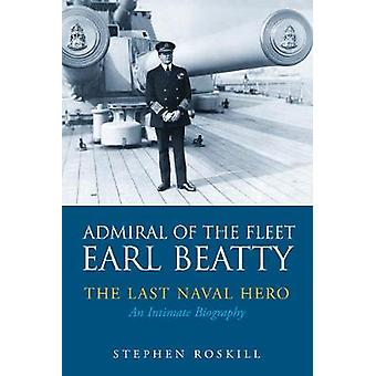 Admiral of the Fleet Lord Beatty - The Last Naval Hero - An Intimate B