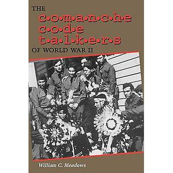 The Comanche Code Talkers of World War II by William C Meadows