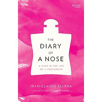 The Diary of a Nose  A Year in the Life of a Parfumeur by Jean Claude Ellena