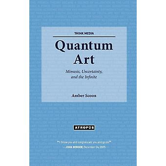 Quantum Art Mimesis Uncertainty and the Infinite by Scoon & Amber