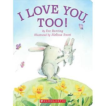 I Love You - Too! by Eve Bunting - Melissa Sweet - 9780545813907 Book