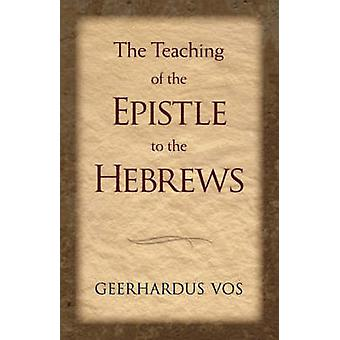 The Teaching of the Epistle to the Hebrews by Vos & Geerhardus