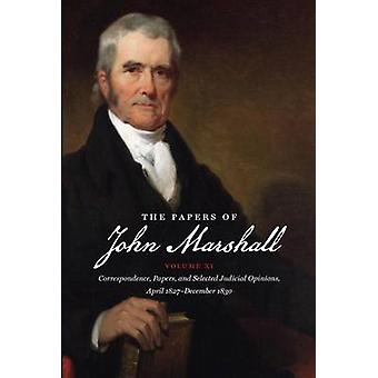 The Papers of John Marshall Vol. XI Correspondence Papers and Selected Judicial Opinions April 1827  December 1830 by Hobson & Charles F.