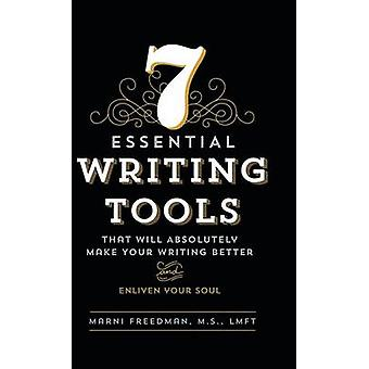 7 Essential Writing Tools That Will Absolutely Make Your Writing Better And Enliven Your Soul by Freedman & M.S. & LMFT & Marni