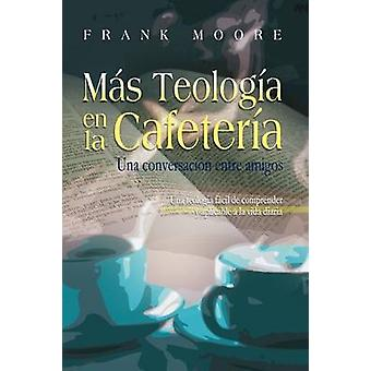 MAS TEOLOGIA EN LA CAFETERIA Spanish More Coffee Shop Theology by Moore & Frank