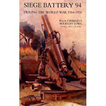 Siege Battery 94 During the World War 191418 by Lowe & C. E. B.