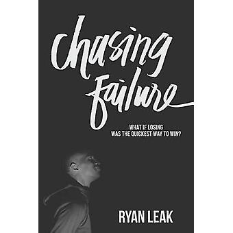 Chasing Failure by Leak & Ryan