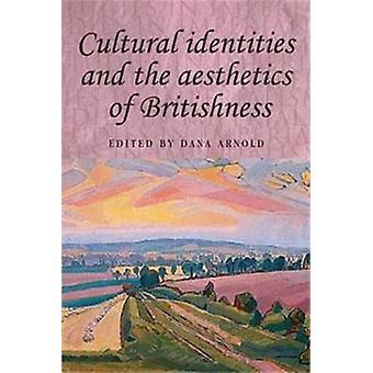 Kulturella identiteter och brittiskhetens estetik av Redigerad av Dana Arnold
