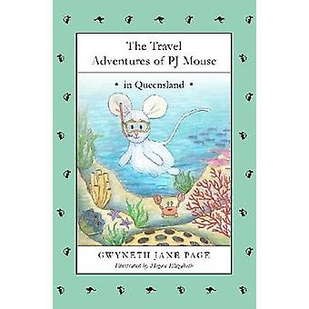 The Travel Adventures of PJ Mouse In Queensland by Page & Gwyneth Jane