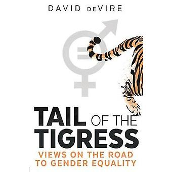 Tail of the Tigress Views on the Road to Gender Equality by deVire & David