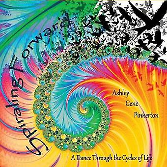 Spiraling Forward A Dance through the Cycles of Life by Pinkerton & Ashley Gene