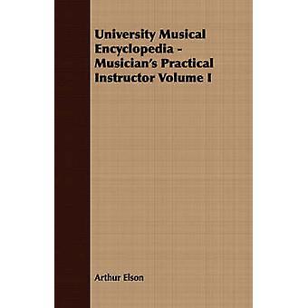 University Musical Encyclopedia  Musicians Practical Instructor Volume I by Elson & Arthur