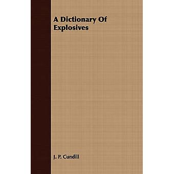 A Dictionary Of Explosives by Cundill & J. P.
