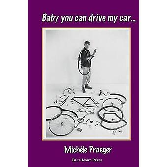 Baby you can drive my car... by Michele Praeger & Michele