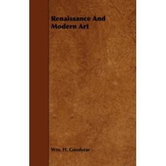 Renaissance and Modern Art by Goodyear & Wm H.