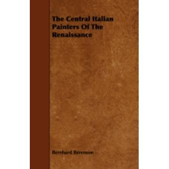 The Central Italian Painters of the Renaissance by Berenson & Bernhard