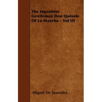 The Ingenious Gentleman Don Quixote Of La Mancha  Vol III by Saavedra & Miguel De