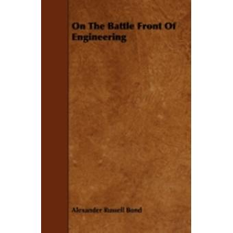 On The Battle Front Of Engineering by Bond & Alexander Russell