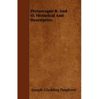 Picturesque B. And O. Historical And Descriptive. by Pangborn & Joseph Gladding