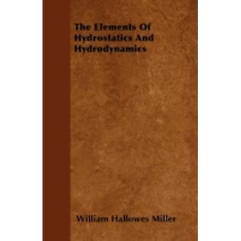 The Elements Of Hydrostatics And Hydrodynamics by Miller & William Hallowes