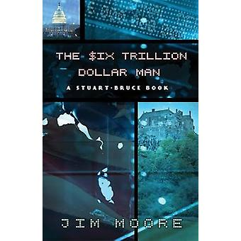 The Six Trillion Dollar Man by Moore & Jim