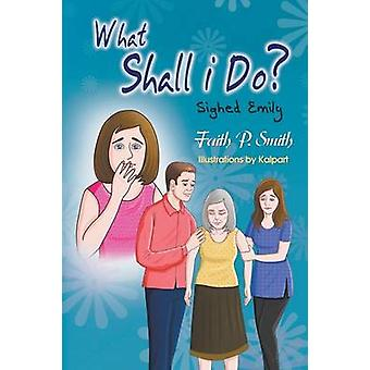 What Shall I Do Sighed Emily by Smith & Faith P.