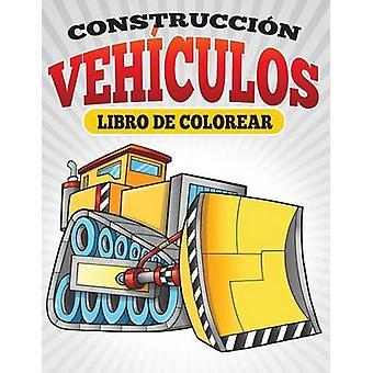 Construccion Vehiculos Libro De Colorear by Masters & Neil