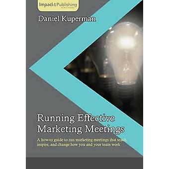 Running Effective Marketing Meetings by Kuperman & Daniel