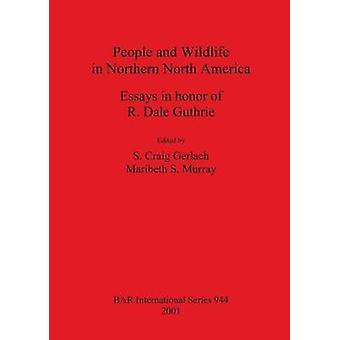 People and Wildlife in Northern North America Essays zu Ehren von R. Dale Guthrie von Gerlach & S. Craig