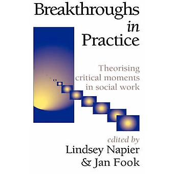 Breakthroughs in Practice Theorising Critical Moments in Social Work by Fook & J.