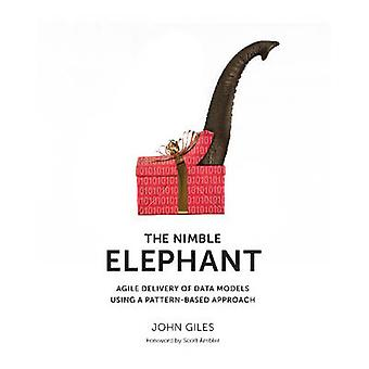 The Nimble Elephant Agile Delivery of Data Models using a Patternbased Approach by Giles & John