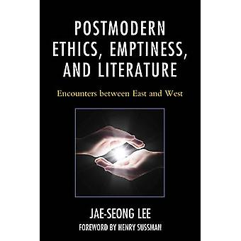 Postmodern Ethics Emptiness and Literature Encounters between East and West by Lee