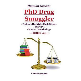 Damian Garcia PhD Drug Smuggler Book 2 OpiumHashishThai SticksLSD25Money Laundering by Mosquera & Chris