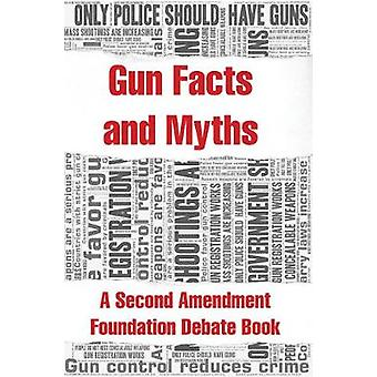 Gun Facts and Myths - A Second Amendment Foundation Debate Book by Sec