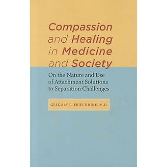 Compassion and Healing in Medicine and Society - On the Nature and Use