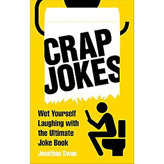 Crap Jokes - Wet Yourself Laughing with the Ultimate Joke Book by Jona