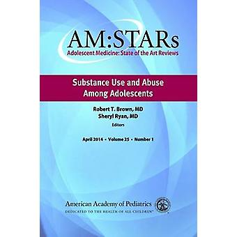 AM -STARs - Substance Use and Abuse Among Adolescents by Robert T. Brow