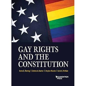 Gay Rights and the Constitution - Cases and Materials by James Fleming
