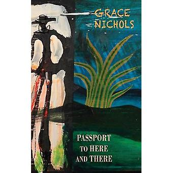 Passport to Here and There by Grace Nichols - 9781780375328 Book