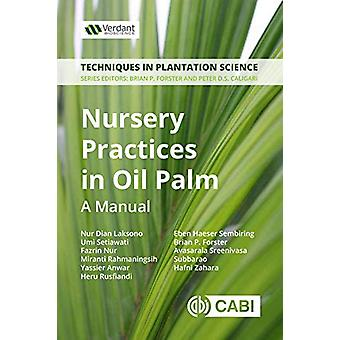 Nursery Practices in Oil Palm - A Manual by Brian Forster - 9781789242