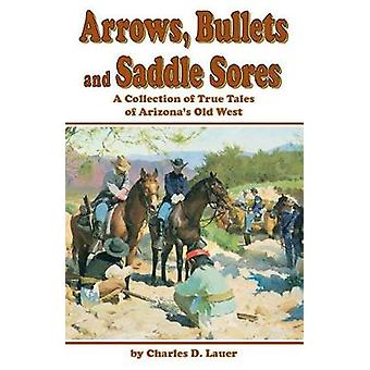 Arrows - Bullets - And Saddle Sores - A Collection of True Tales of Ar