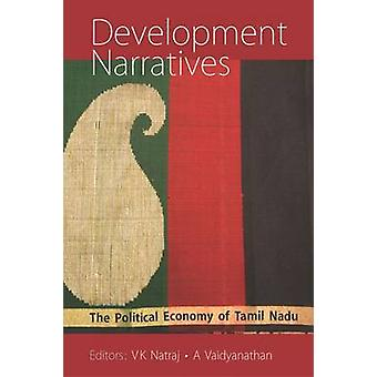 Development Narratives - The Political Economy of Tamil Nadu by V K Na