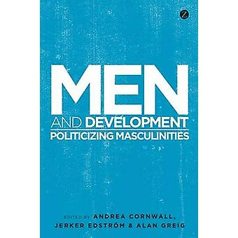 Men and Development - Politicizing Masculinities by Andrea Cornwall -