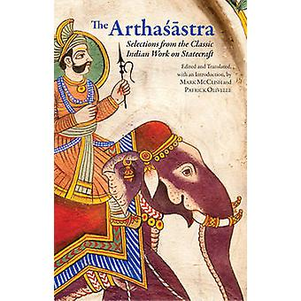 The Arthasastra Selections from the Classic Indian Work on Statecraft by Edited and translated by Patrick Olivelle and Editedet traduit by Mark McClish