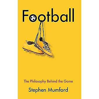 Football - The Philosophy Behind the Game by Stephen Mumford - 9781509