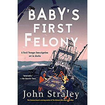 Baby's First Felony by John Straley - 9781641290630 Book